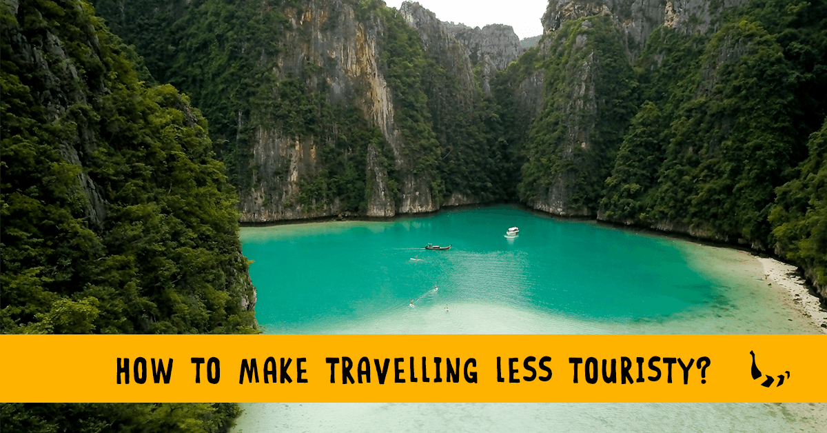 How to make travelling less touristy?